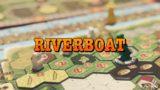 [ボードゲーム] リバーボート(RIVERBOAT)紹介